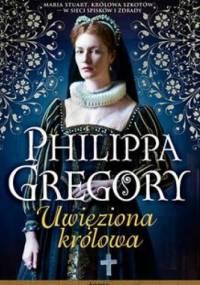 Philippa Gregory - Uwięziona królowa