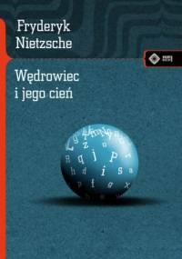 Fryderyk Nietzsche - Wędrowiec i jego cień