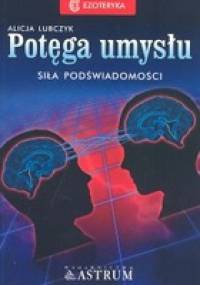 Alicja Lubczyk - Potęga umysłu : siła podświadomości