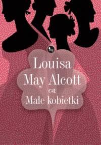 Louisa May Alcott - Małe kobietki