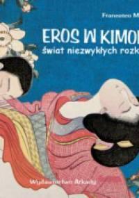 Francesco Morena - Eros w kimonie. Świat niezwykłych rozkoszy