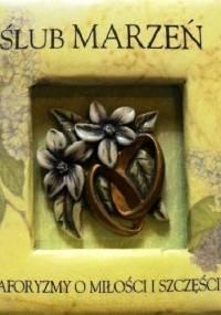 autor nieznany - Ślub marzeń. Aforyzmy o miłości i szczęściu