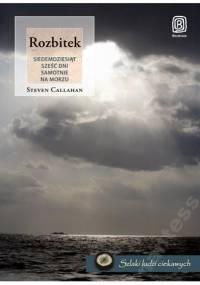 Steven Callahan - Rozbitek. Siedemdziesiąt sześć dni samotnie na morzu