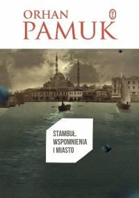 Orhan Pamuk - Stambuł. Wspomnienia i miasto