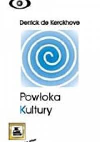 Derrick de Kerckhove - Powłoka kultury. Odkrywanie nowej elektronicznej rzeczywistości