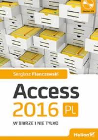 Sergiusz Flanczewski - Access 2016 PL w biurze i nie tylko