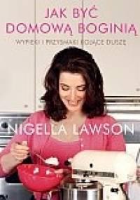 Nigella Lawson - Jak być domową boginią