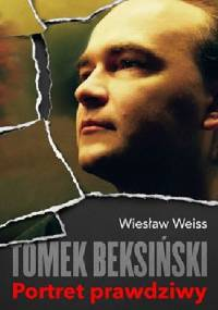 Wiesław Weiss - Tomek Beksiński. Portret prawdziwy