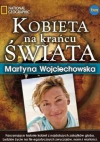 Martyna Wojciechowska - Kobieta na krańcu świata
