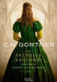 Christopher W. Gortner - Przysięga królowej. Historia Izabeli Kastylijskiej