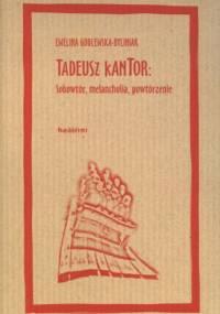 Ewelina Godlewska-Byliniak - Tadeusz Kantor: sobowtór, melancholia, powtórzenie