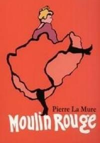 Pierre La Mure - Moulin Rouge