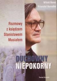 Witold Bereś - Duchowny niepokorny: Rozmowy z księdzem Stanisławem Musiałem