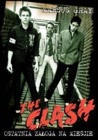 Marcus Gray - The Clash: ostatnia załoga na mieście