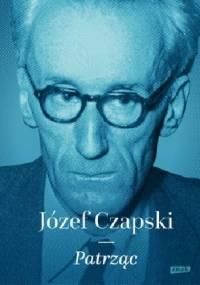 Józef Czapski - Patrząc