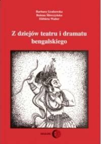 Barbara Grabowska - Z dziejów teatru i dramatu bengalskiego