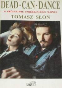 Tomasz Słoń - Dead Can Dance - w królestwie umierającego Słońca.