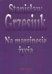 Stanisław Grzesiuk - Na marginesie życia