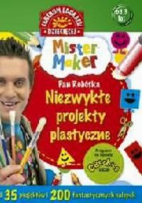 - Mister Maker (Pan Robótka). Niezwykłe projekty plastyczne