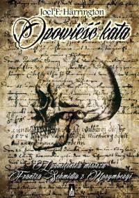 Joel F. Harrington - Opowieść kata. Z pamiętnika mistrza Frantza Schmidta z Norymbergi
