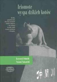 Krzysztof Schmidt - Iriomote - wyspa dzikich kotów