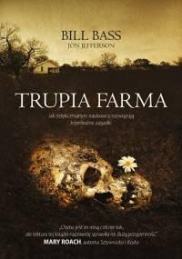 Bill Bass - Trupia Farma. Sekrety legendarnego laboratorium sądowego, gdzie zmarli opowiadają swoje historie