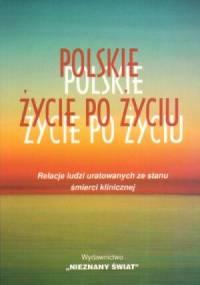 praca zbiorowa - Polskie życie po życiu. Relacje ludzi uratowanych ze stanu śmierci klinicznej