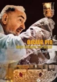 Patrick Sbalchiero - Ojciec Pio. Święty stygmatyk z Pietrelciny