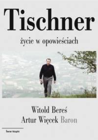 Witold Bereś - Tischner: Życie w opowieściach