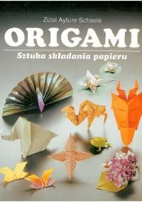 Zülal Aytüre-Scheele - Origami. Sztuka składania papieru