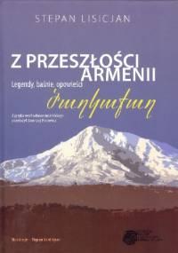 Stepan Lisicjan - Z przeszłości Armenii. Legendy, baśnie, opowieści