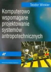 Teodor Winkler - Komputerowo wspomagane projektowanie systemów antropotechnicznych