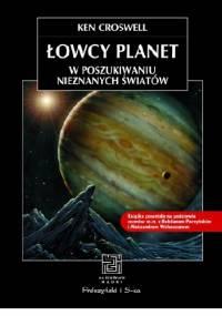 Ken Croswell - Łowcy planet. W poszukiwaniu nieznanych światów