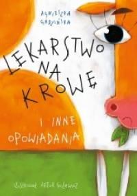 Agnieszka Gadzińska - Lekarstwo na krowę i inne opowiadania