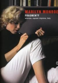 Marilyn Monroe - Fragmenty. Wiersze, zapiski intymne, listy