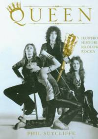 Phil Sutcliffe - Queen. Ilustrowana historia królowej rocka