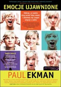 Paul Ekman - Emocje ujawnione. Odkryj, co ludzie chcą przed Tobą zataić i dowiedz się czegoś więcej o sobie