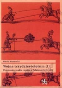 Witold Biernacki - Wojna trzydziestoletnia, tom 1 - Powstanie czeskie i wojna o Palatynat 1618-1623