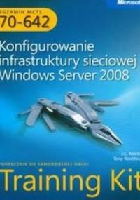 Mackin J.C. - Egzamin MCTS 70-642 Konfigurowanie infrastruktury sieciowej Windows Server 2008 z płytą CD