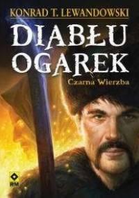 Konrad T. Lewandowski - Diabłu ogarek. Czarna Wierzba