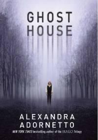 Alexandra Adornetto - Ghost House