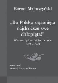 Kornel Makuszyński - Bo Polska zapamięta najdroższe swe chłopięta! Wiersze i piosenki żołnierskie 1919-1920