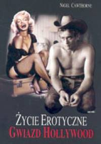 Nigel Cawthorne - Życie erotyczne gwiazd Hollywood