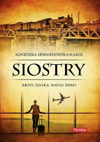 Agnieszka Lewandowska - Kąkol - Siostry. Kresy. Zsyłka. Wielki świat