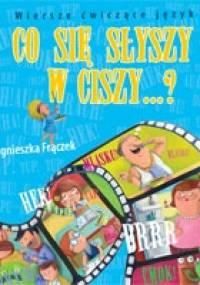 Agnieszka Frączek - Co się słyszy w ciszy...? Wiersze ćwiczące język.
