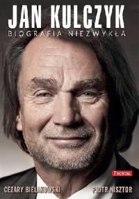 Piotr Nisztor - Jan Kulczyk. Biografia niezwykła