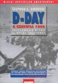 Stephen E. Ambrose - D-Day 6 czerwca 1944