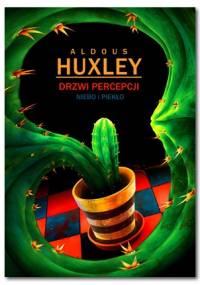Aldous Huxley - Drzwi percepcji. Niebo i piekło.