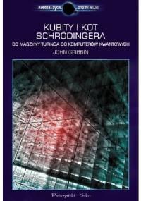 John Gribbin - Kubity i kot Schrödingera. Od maszyny Turinga do komputerów kwantowych