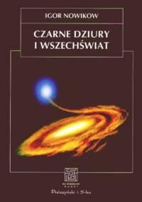 Igor Nowikow - Czarne dziury i Wszechświat